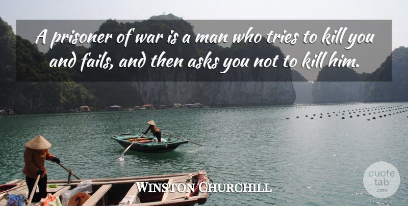 Winston Churchill Quote About Funny, Sarcastic, Laughter: A Prisoner Of War Is...