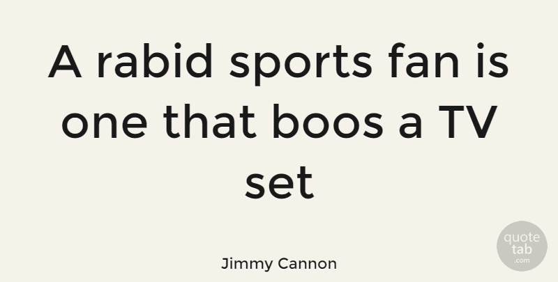 Jimmy Cannon Quote About Sports, Tvs, Fans: A Rabid Sports Fan Is...