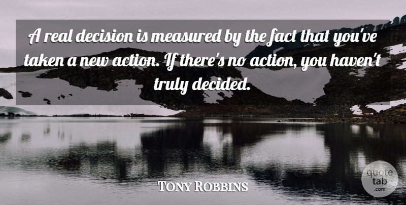 Tony Robbins Quote About Motivational, Powerful, Real: A Real Decision Is Measured...