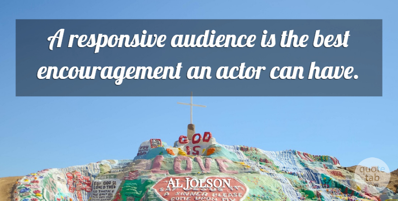 Al Jolson Quote About Best, Encouragement: A Responsive Audience Is The...