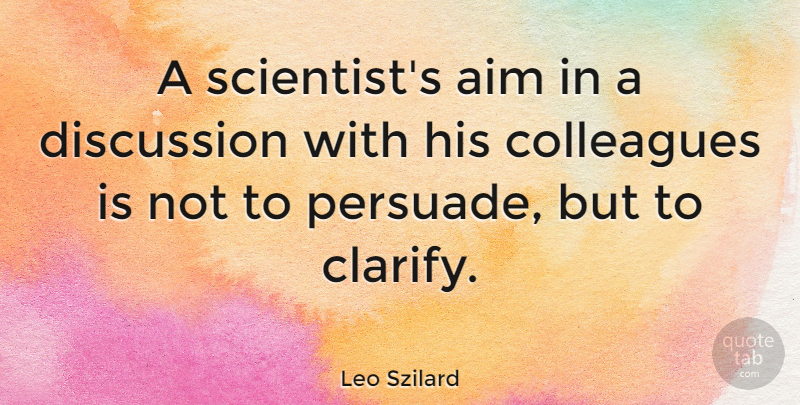 Leo Szilard Quote About Scientist, Aim, Colleagues: A Scientists Aim In A...
