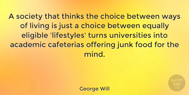 George Will Quote About Thinking, Offering, Choices: A Society That Thinks The...