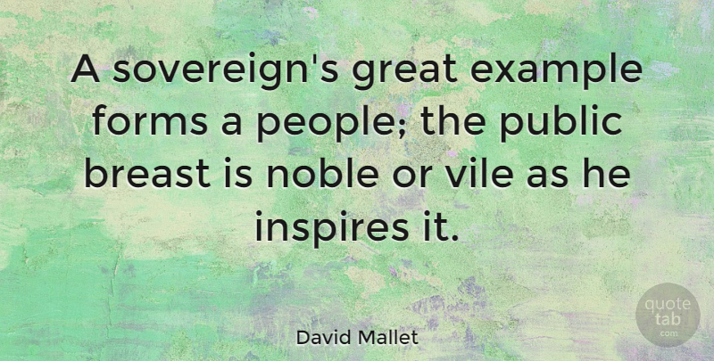 David Mallet Quote About People, Inspire, Noble: A Sovereigns Great Example Forms...
