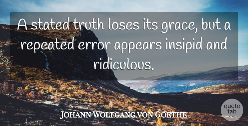 Johann Wolfgang von Goethe Quote About Truth, Errors, Grace: A Stated Truth Loses Its...