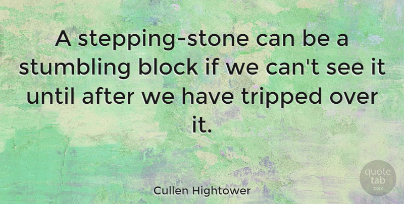Cullen Hightower Quote About Block, Stones, Stumbling: A Stepping Stone Can Be...