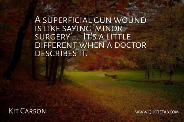 Kit Carson Quote About Doctor, Gun, Saying, Wound: A Superficial Gun Wound Is...
