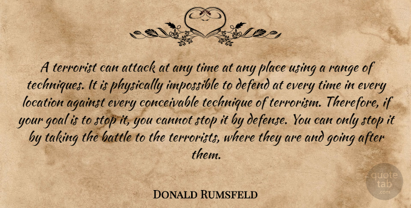 Donald Rumsfeld Quote About Goal, Battle, Defense: A Terrorist Can Attack At...