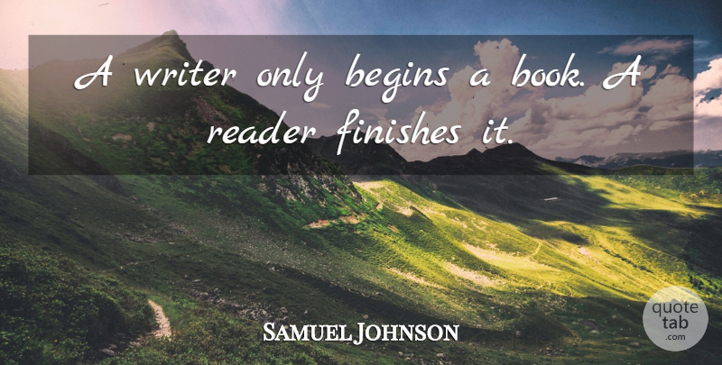 Samuel Johnson Quote About Book, Reading, Writing: A Writer Only Begins A...
