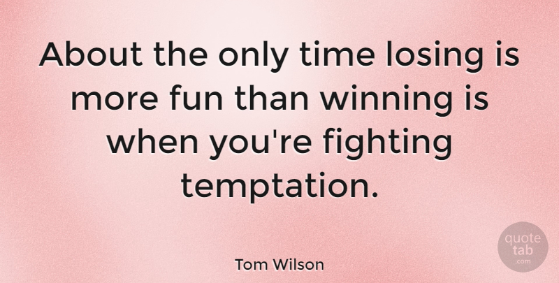 Tom Wilson Quote About Love, Fun, Sunset: About The Only Time Losing...