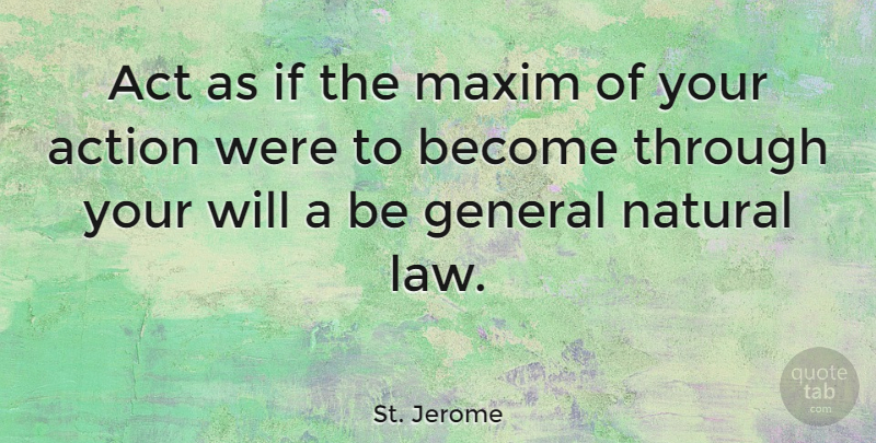 St. Jerome Quote About Act, Action, General, Maxim, Natural: Act As If The Maxim...