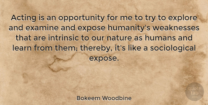 Bokeem Woodbine Quote About Acting, Examine, Explore, Expose, Humans: Acting Is An Opportunity For...