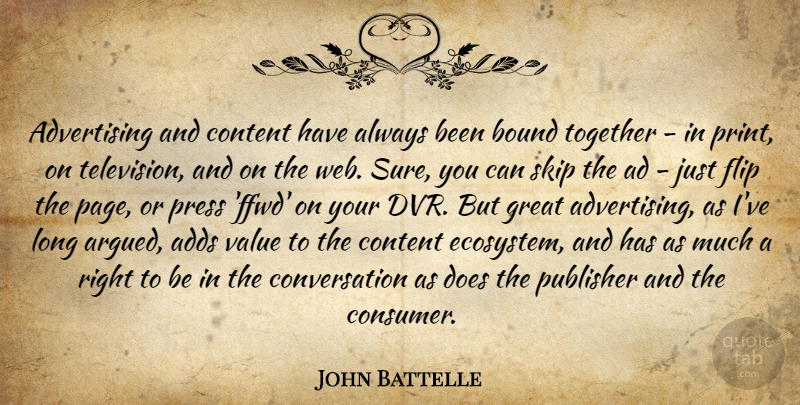 John Battelle Quote About Adds, Advertising, Bound, Content, Conversation: Advertising And Content Have Always...