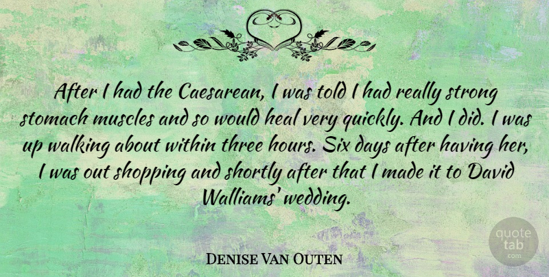 Denise Van Outen Quote About Wedding, Strong, Shopping: After I Had The Caesarean...