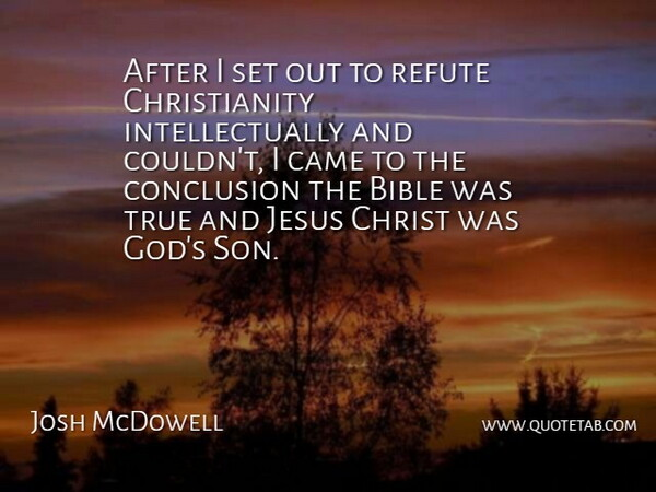 Josh McDowell Quote About Jesus, Son, Christianity: After I Set Out To...