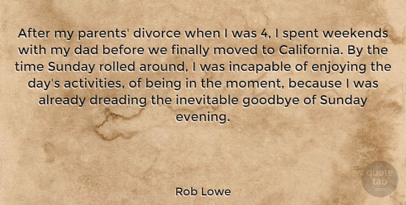 Rob Lowe Quote About Dad, Divorce, Dreading, Enjoying, Finally: After My Parents Divorce When...