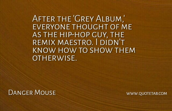 Danger Mouse Quote About Remix: After The Grey Album Everyone...