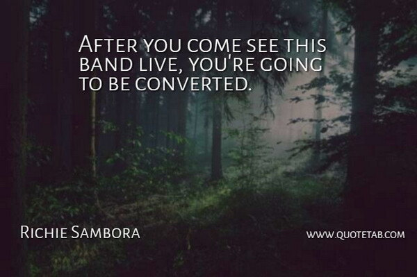 Richie Sambora Quote About Band: After You Come See This...