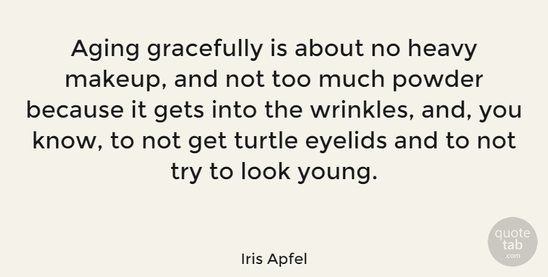 Iris Apfel Quote About Gets, Gracefully, Heavy, Powder: Aging Gracefully Is About No...