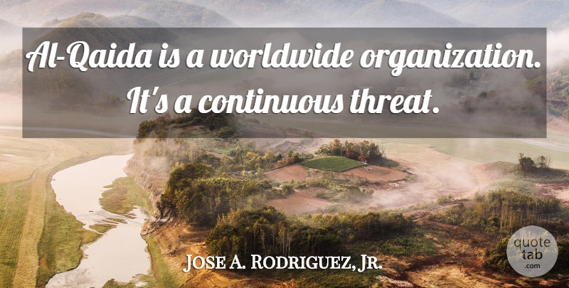 Jose A. Rodriguez, Jr. Quote About Worldwide: Al Qaida Is A Worldwide...