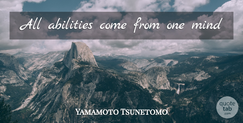 Yamamoto Tsunetomo Quote About Mind, Ability: All Abilities Come From One...
