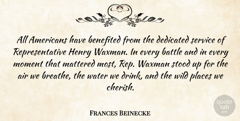 Frances Beinecke Quote About Air, Dedicated, Henry, Mattered, Moment: All Americans Have Benefited From...