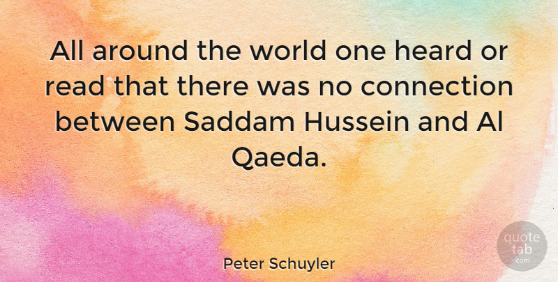 Peter Schuyler Quote About Hussein, Saddam: All Around The World One...