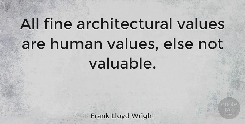 Frank Lloyd Wright Quote About Badass, Bad Ass, Architecture: All Fine Architectural Values Are...