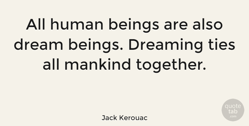 Jack Kerouac Quote About Inspirational, Life, Dream: All Human Beings Are Also...