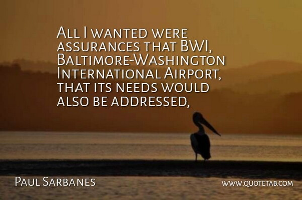 Paul Sarbanes Quote About Needs: All I Wanted Were Assurances...