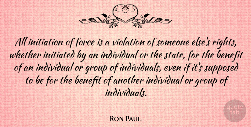 Ron Paul Quote About Rights, Benefits, Libertarian: All Initiation Of Force Is...