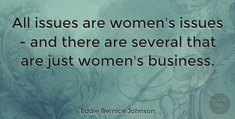 Eddie Bernice Johnson Quote About Issues: All Issues Are Womens Issues...