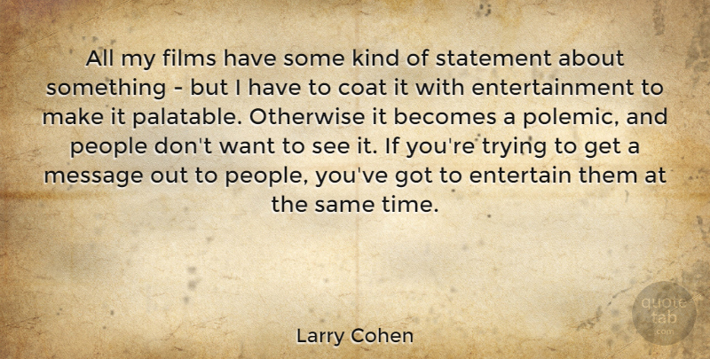 Larry Cohen Quote About Becomes, Entertainment, Films, Otherwise, People: All My Films Have Some...