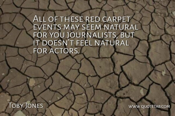 Toby Jones Quote About Actors, May, Red: All Of These Red Carpet...