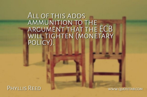 Phyllis Reed Quote About Adds, Ammunition, Argument: All Of This Adds Ammunition...