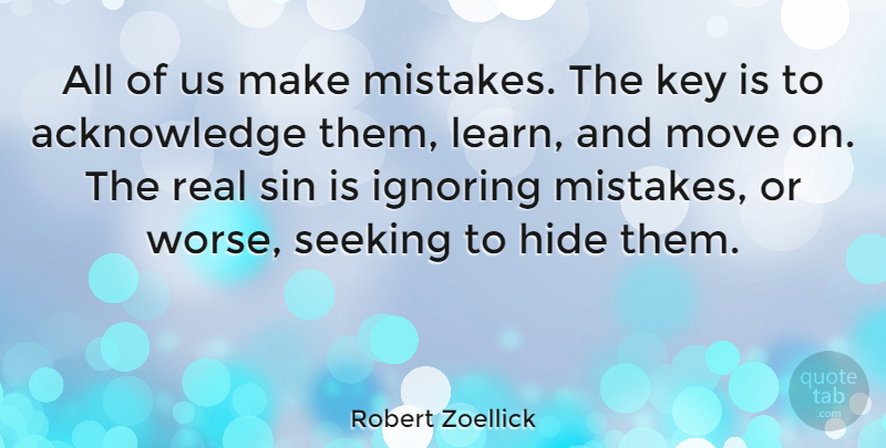 Robert Zoellick Quote About Mistake, Real, Moving: All Of Us Make Mistakes...