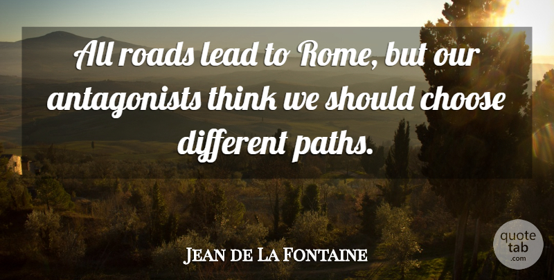 Jean de La Fontaine Quote About Thinking, Rome, Path: All Roads Lead To Rome...