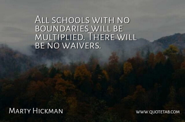 Marty Hickman Quote About Boundaries, Schools: All Schools With No Boundaries...