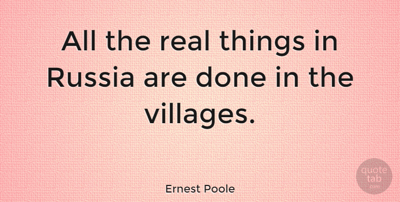 Ernest Poole Quote About Real, Russia, Done: All The Real Things In...