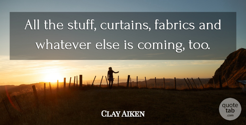 Clay Aiken Quote About Fabrics, Whatever: All The Stuff Curtains Fabrics...