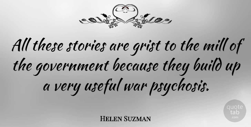 Helen Suzman Quote About War, Psychosis, Government: All These Stories Are Grist...