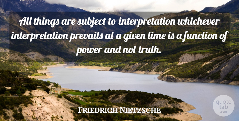 Friedrich Nietzsche Quote About Power, Reality, Political: All Things Are Subject To...
