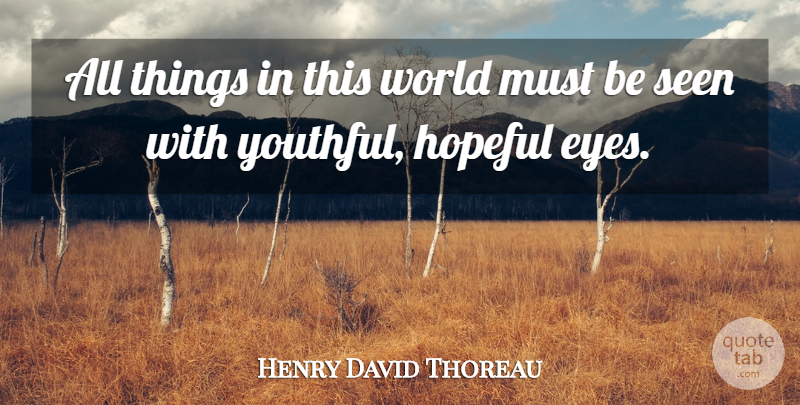 Henry David Thoreau Quote About Children, Eye, Hopeful: All Things In This World...