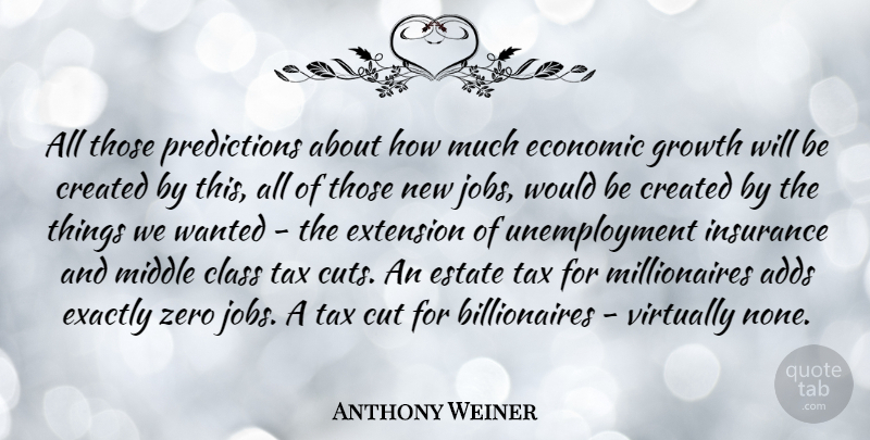 Anthony Weiner Quote About Adds, Created, Cut, Economic, Estate: All Those Predictions About How...