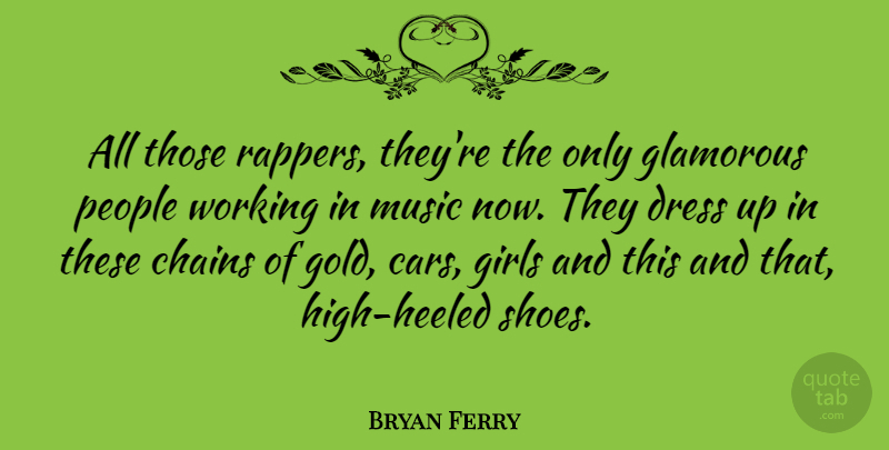 Bryan Ferry Quote About Girl, Rapper, High Heels: All Those Rappers Theyre The...