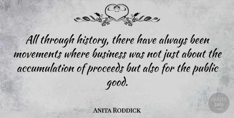 Anita Roddick Quote About Movement, Accumulation, Public Good: All Through History There Have...