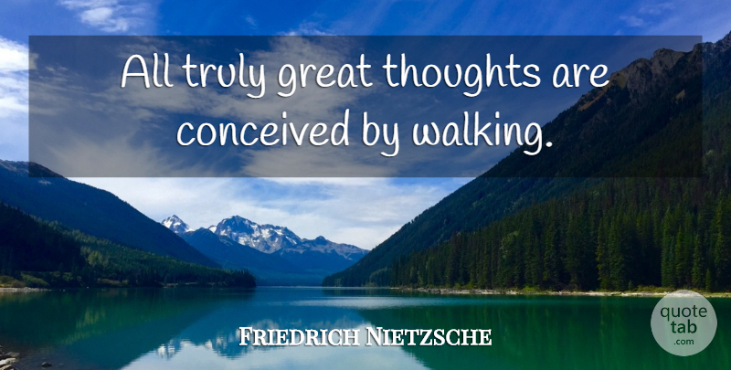 Friedrich Nietzsche Quote About Life, Happiness, Exercise: All Truly Great Thoughts Are...