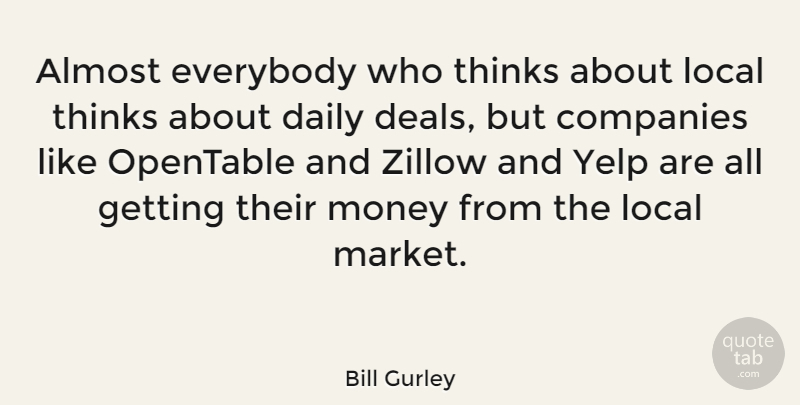 Bill Gurley Quote About Almost, Companies, Everybody, Local, Money: Almost Everybody Who Thinks About...