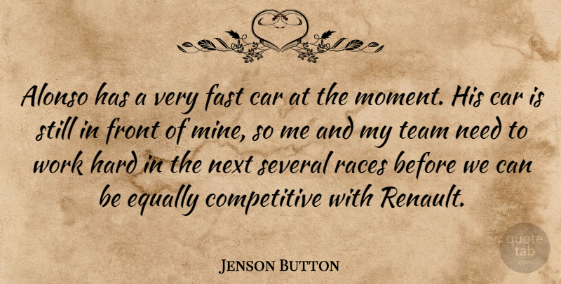Jenson Button Quote About Car, Equally, Fast, Front, Hard: Alonso Has A Very Fast...