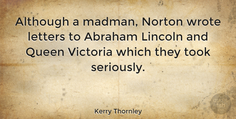 Kerry Thornley Quote About Abraham, Although, Lincoln, Norton, Took: Although A Madman Norton Wrote...