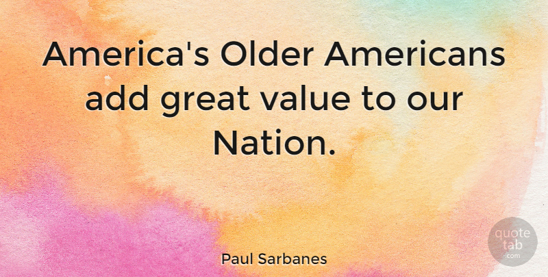 Paul Sarbanes Quote About America, Add, Great Value: Americas Older Americans Add Great...